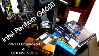 Как Выбрать Хорошую Видеокарту на Пк. Обзор и Тест Pentium G4600 (+/-GTX 1060), из Офисного в Игровой Бюджетный