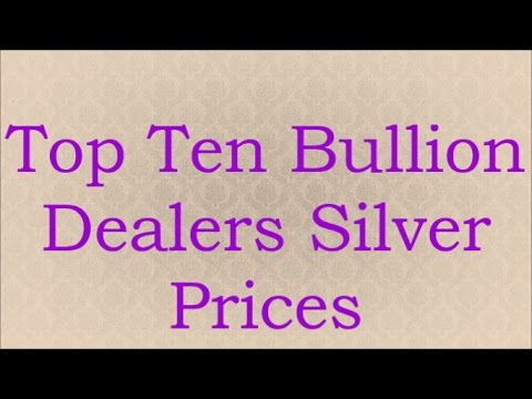 Top Ten Bullion Dealers Silver Prices 22 May 2017