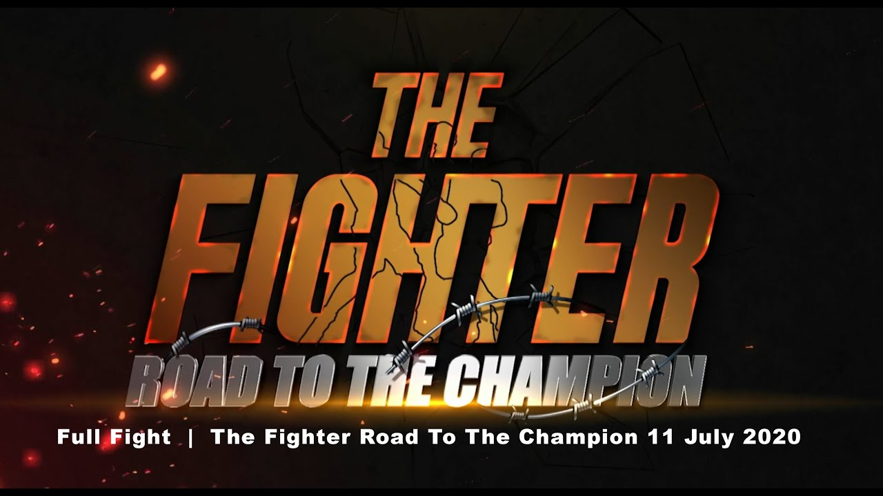 The Fighter ล่าฝันบังลังก์โลก: Full Fight     The Fighter Road To The Champion 11 July 2020