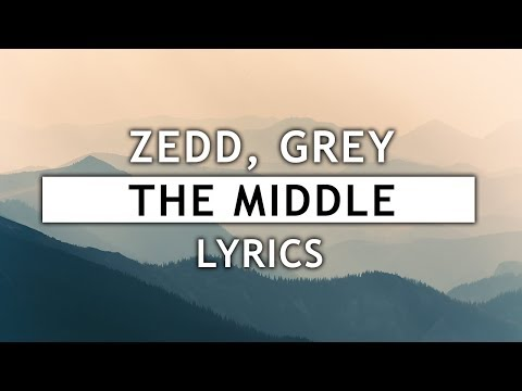 Zedd, Grey  The Middle Lyrics ft Maren Morris