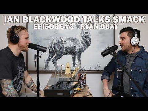 Ian Blackwood Talks Smack Podcast #3 - Ryan Guay