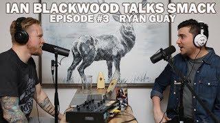 Ian Blackwood Talks Smack Podcast 3 Ryan Guay