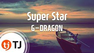 [TJ노래방] Super Star - G-DRAGON / TJ Karaoke