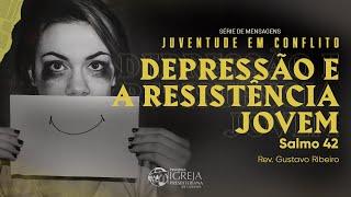 Juventude em Conflito - Depressão e a Resistência Jovem - Salmo 42 | Rev. Gustavo Ribeiro