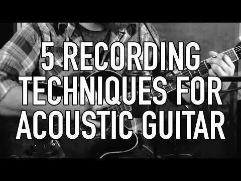 5 Recording Techniques for Acoustic Guitar