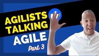 AGILISTS TALKING AGILE PT.3
