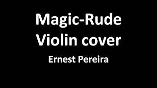 Magic-Rude Violin cover-Ernest
