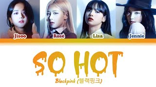 [BLACKPINK] 'So Hot' (Cover) Color Coded Lyrics Han/Rom/Eng