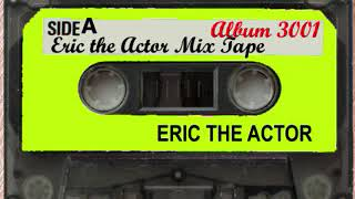 Eric the Actor Mix Tape Volume 3001