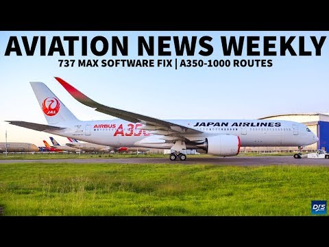 737 MAX FIX - A350-1000 ROUTES   Aviation News Weekly