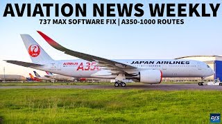 737 MAX FIX - A350-1000 ROUTES | Aviation News Weekly