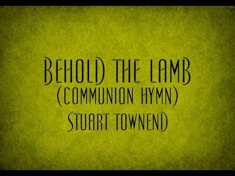 Behold the Lamb (Communion Hymn) - Stuart Townend