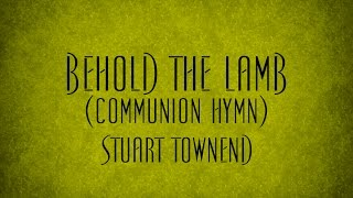 Behold the Lamb (Communion Hymn) - Stuart Townend