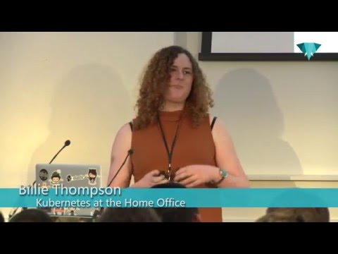 PHP UK Conference 2016 - Billie Thompson - Kubernetes at the Home Office