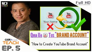 "⏰ Ger Talk: Qhia Ua YouTube Tus ""Brand Account"" (How to Create Brand Account on YouTube)"