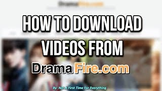 Video HOW TO DOWNLOAD VIDEOS FROM DRAMAFIRE download MP3, 3GP, MP4, WEBM, AVI, FLV Januari 2018