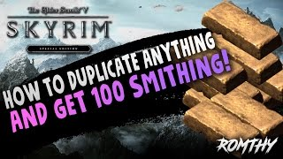 SKYRIM SE   HOW TO DUPLICATE ANYTHING & GET TO LEVEL 100 IN SMITHING (WORKING 2016-2017)