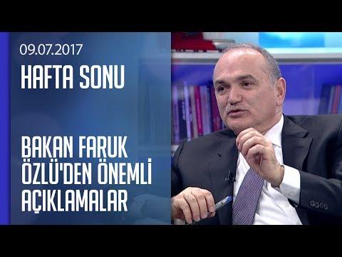 Bakan Faruk Özlü'den önemli açıklamalar - Hafta Sonu 09.07.2017 Pazar