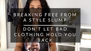 Breaking Free From A Style Slump: Don't Let Bad Clothing Hold You Back