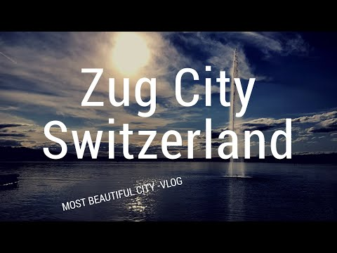 ZUG CITY - ONE OF THE MOST BEAUTIFUL CITY'S IN SWITZERLAND