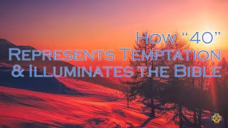 "How ""40"" Represents Temptation & Illuminates the Bible"