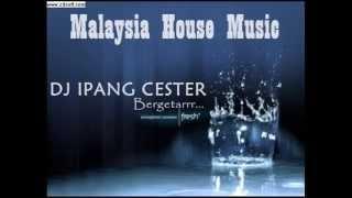 Dj Ipang cester - House music malaysia