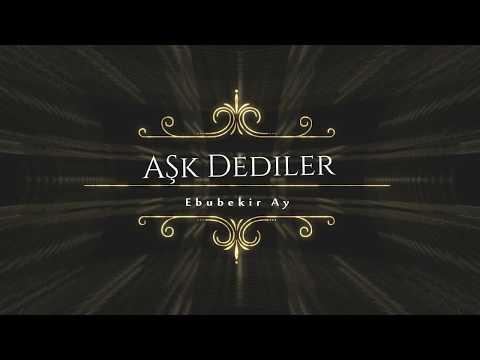 Ebubekir Ay Ask Dediler 2017 yeni klip