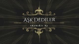 Gambar cover Ebubekir Ay Ask Dediler 2017 yeni klip