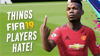 10 THINGS THAT FIFA 19 PLAYERS HATE!