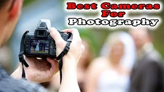 Best Cameras For Photography in 2018