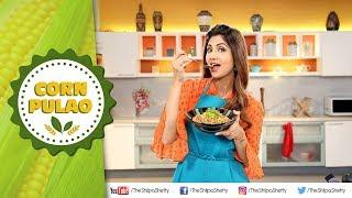 Corn Pulao | Payasa High Fibre Energya | Shilpa Shetty Kundra | Healthy Recipes