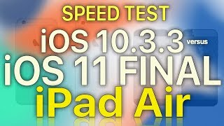 iPad Air : Speed Test iOS 10.3.3 vs iOS 11 GM (Build 15A372)
