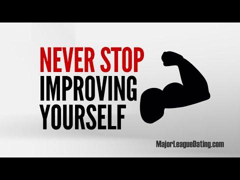 FAST DATING TIP - NEVER STOP IMPROVING - MAJORLEAGUEDATING.COM