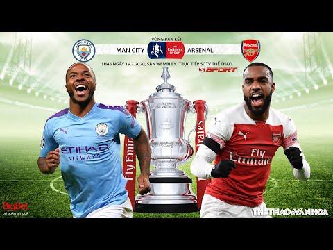 NHẬN ĐỊNH BÓNG ĐÁ - SOI KÈO bán kết Cúp FA Man City - Arsenal (1h45 ngày 19/7). Trực tiếp SSPORT
