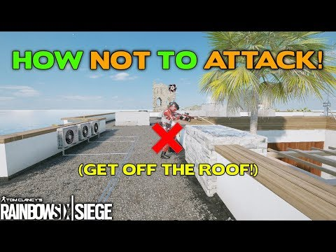 How NOT to Attack    Rainbow Six Siege Tips