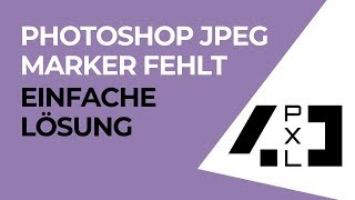 Photoshop JPEG Marker fehlt - Lösung