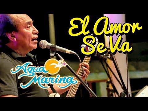 Agua Marina - El Amor Se Va (En vivo)