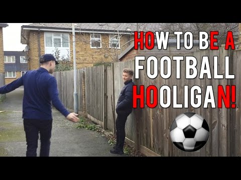HOW TO BE A FOOTBALL HOOLIGAN UK