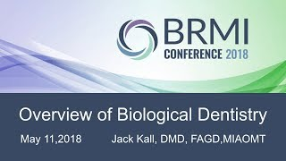 #BRMI2018 - Dr. Jack Kall, DMD – Overview of Biological Dentistry