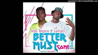 Wise Tension - Better Must Come - ft - Larruso - prod - by - Beatzhynex