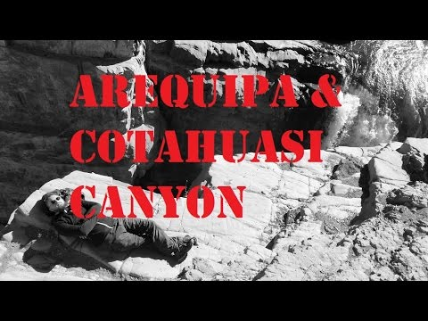 Arequipa and Our Adventure into the Cotahuasi Canyon