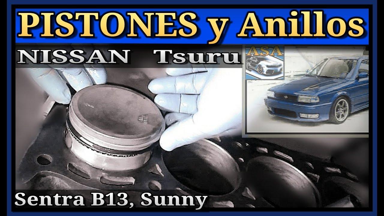 Metiendo PISTONES Y ANILLOS, Nissan Tsuru, Sentra b13 ...