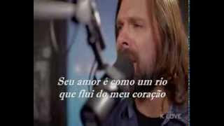 Third Day - Your Love Is Like a River ( Legendado )