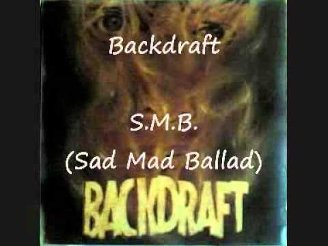 S.M.B. (Sad Mad Ballad) - Backdraft