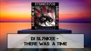 DJ Slynkee - There Was  A Time