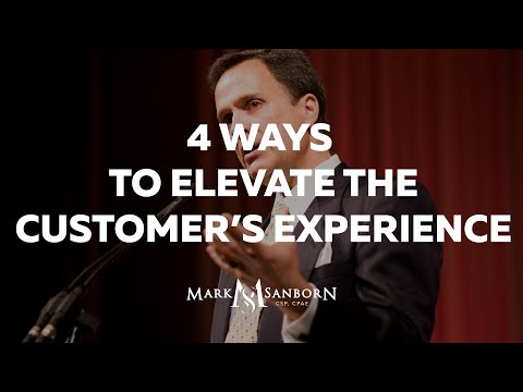 4 Ways to Elevate the Customer's Experience | Mark Sanborn Customer Service Keynote Speaker