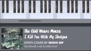 The Civil Wears Monza - I Kill You With My Shotgun [SYNTH COVER]