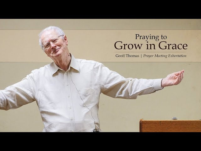 Praying to Grow in Grace - Geoff Thomas