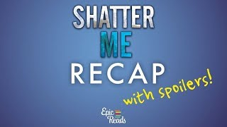 Shatter Me Series Recap | Team Epic Reads Explains Everything You Need to Know