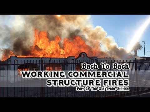 Back To Back Commercial Structure Fires • Part 2 • The Old Train Station